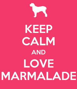 Poster: KEEP CALM AND LOVE MARMALADE