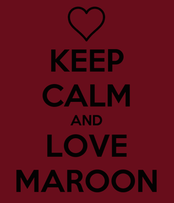 Poster: KEEP CALM AND LOVE MAROON