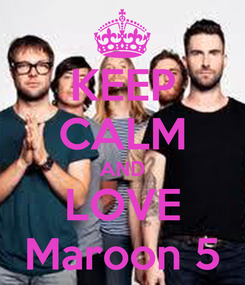 Poster: KEEP CALM AND LOVE Maroon 5