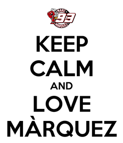 Poster: KEEP CALM AND LOVE MÀRQUEZ