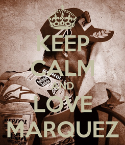 Poster: KEEP CALM AND LOVE MARQUEZ