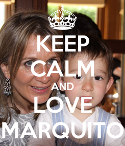 Poster: KEEP CALM AND LOVE MARQUITO