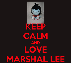 Poster: KEEP CALM AND LOVE MARSHAL LEE