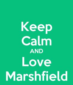 Poster: Keep Calm AND Love Marshfield