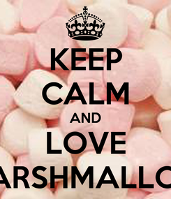 Poster: KEEP CALM AND LOVE MARSHMALLOW