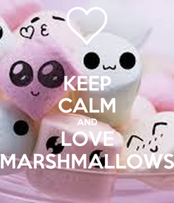 Poster: KEEP CALM AND LOVE MARSHMALLOWS