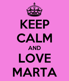 Poster: KEEP CALM AND LOVE MARTA
