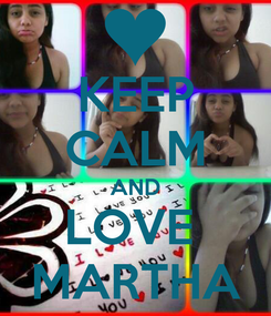 Poster: KEEP CALM AND LOVE  MARTHA