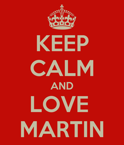 Poster: KEEP CALM AND LOVE  MARTIN