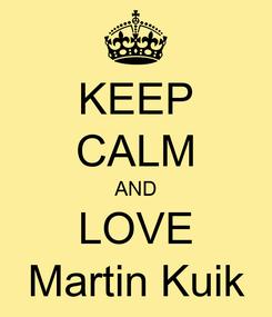 Poster: KEEP CALM AND LOVE Martin Kuik