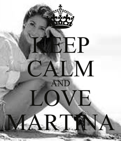 Poster: KEEP CALM AND LOVE MARTINA