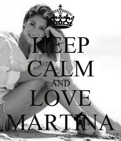 Poster: KEEP CALM AND LOVE MARTINA