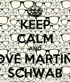 Poster: KEEP CALM AND LOVE MARTINA SCHWAB