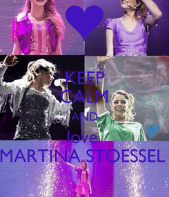 Poster: KEEP CALM AND love  MARTINA STOESSEL