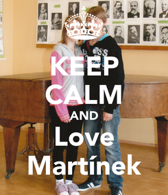 Poster: KEEP CALM AND Love Martínek