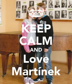 Poster: KEEP CALM AND Love Martínek