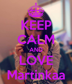 Poster: KEEP CALM AND LOVE Martinkaa