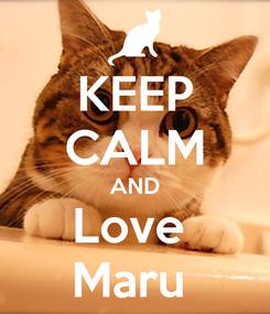 Poster: KEEP CALM AND Love  Maru
