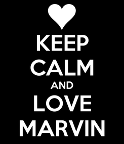 Poster: KEEP CALM AND LOVE MARVIN