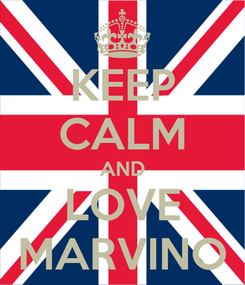 Poster: KEEP CALM AND LOVE MARVINO