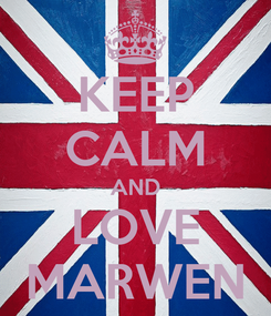 Poster: KEEP CALM AND LOVE MARWEN