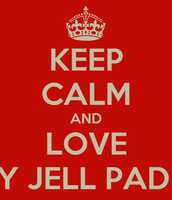 Poster: KEEP CALM AND LOVE MARY JELL PADIGOS