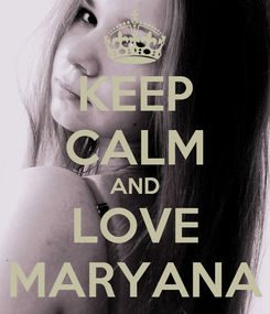 Poster: KEEP CALM AND LOVE MARYANA