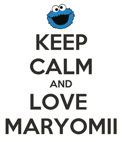 Poster: KEEP CALM AND LOVE  MARYOMII