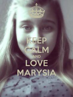 Poster: KEEP CALM AND LOVE MARYSIA