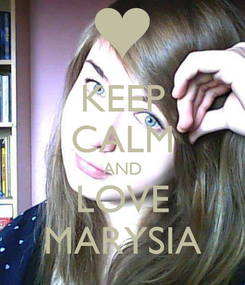 Poster: KEEP CALM AND LOVE MARYSIA
