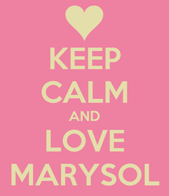 Poster: KEEP CALM AND LOVE MARYSOL