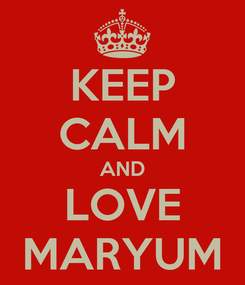 Poster: KEEP CALM AND LOVE MARYUM