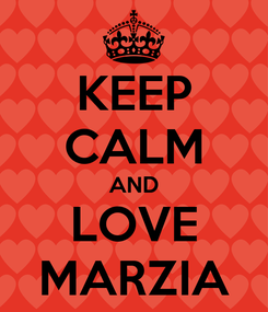 Poster: KEEP CALM AND LOVE MARZIA