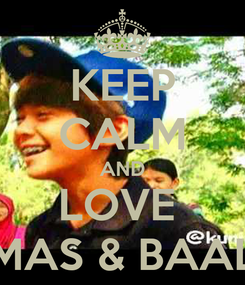 Poster: KEEP CALM AND LOVE  MAS & BAAL