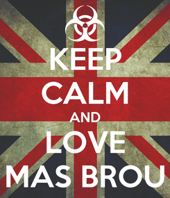 Poster: KEEP CALM AND LOVE MAS BROU