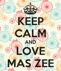 Poster: KEEP CALM AND LOVE MAS ZEE