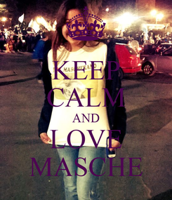 Poster: KEEP CALM AND LOVE MASCHE