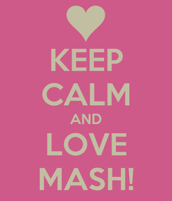 Poster: KEEP CALM AND LOVE MASH!