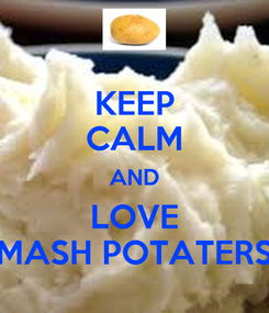 Poster: KEEP CALM AND LOVE MASH POTATERS