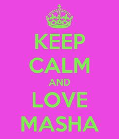 Poster: KEEP CALM AND LOVE MASHA