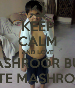 Poster: KEEP CALM AND LOVE MASHROOR BUT  HATE MASHROOM