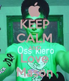 Poster: KEEP CALM AND Love Mason