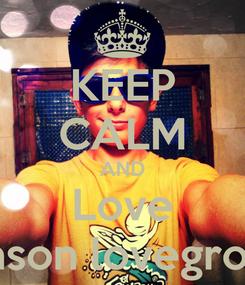 Poster: KEEP CALM AND Love Mason lovegrove