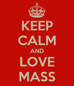 Poster: KEEP CALM AND LOVE MASS