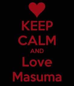 Poster: KEEP CALM AND Love Masuma