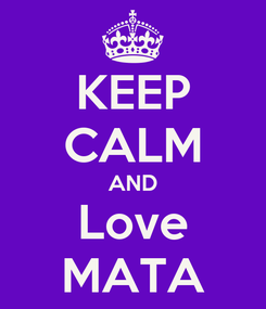 Poster: KEEP CALM AND Love MATA