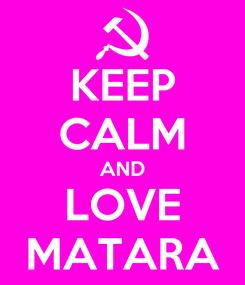 Poster: KEEP CALM AND LOVE MATARA