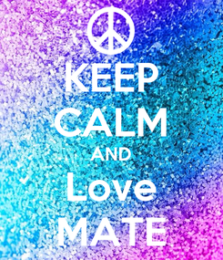 Poster: KEEP CALM AND Love MATE