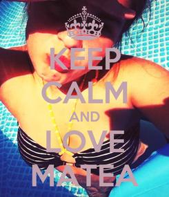 Poster: KEEP CALM AND LOVE MATEA