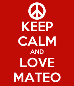 Poster: KEEP CALM AND LOVE MATEO